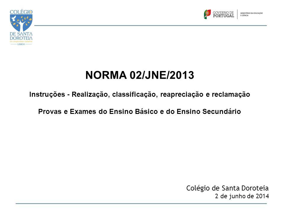 NORMA 02/JNE/2013 Instruções - Realização, classificação, reapreciação e reclamação Provas e Exames do Ensino Básico e do Ensino Secundário Colégio de