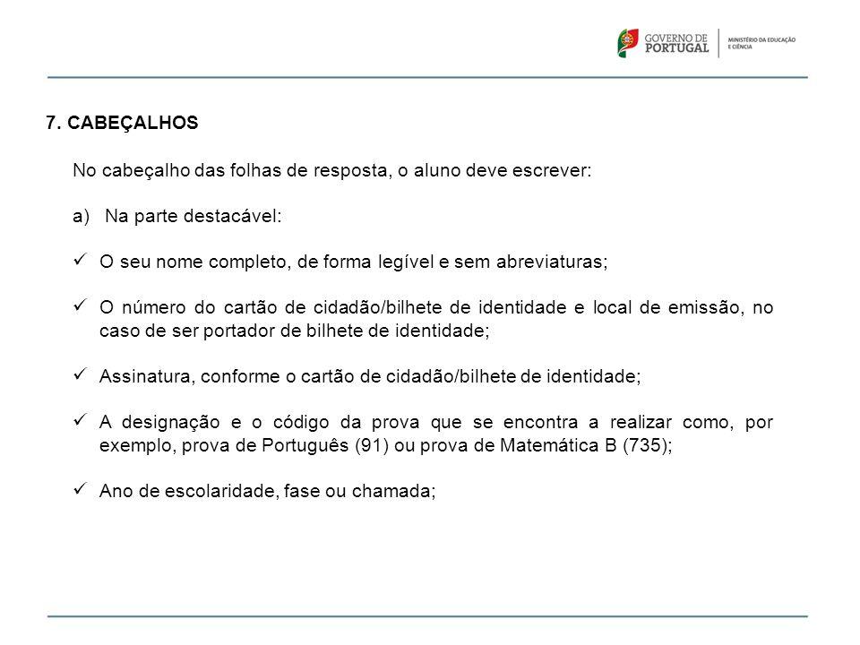 7. CABEÇALHOS No cabeçalho das folhas de resposta, o aluno deve escrever: a)Na parte destacável: O seu nome completo, de forma legível e sem abreviatu