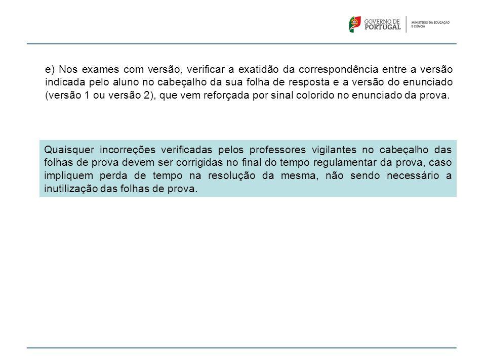 e) Nos exames com versão, verificar a exatidão da correspondência entre a versão indicada pelo aluno no cabeçalho da sua folha de resposta e a versão