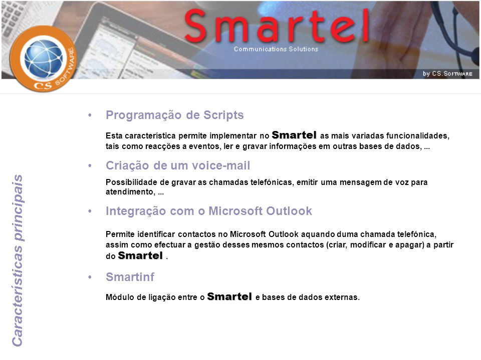 Programação de Scripts Smartel Esta característica permite implementar no Smartel as mais variadas funcionalidades, tais como reacções a eventos, ler