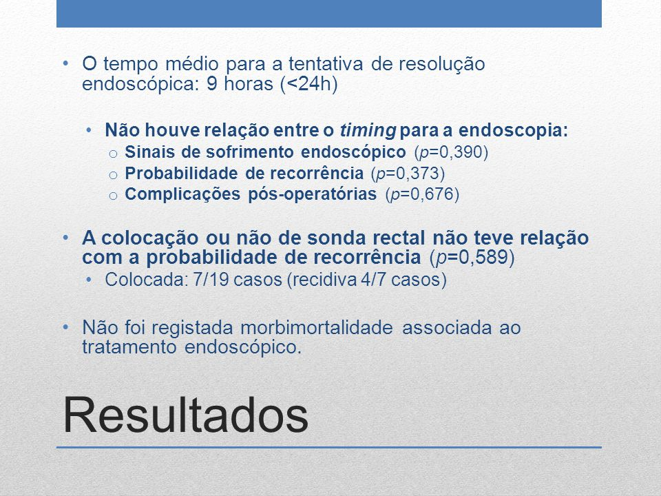 Resultados O tempo médio para a tentativa de resolução endoscópica: 9 horas (<24h) Não houve relação entre o timing para a endoscopia: o Sinais de sof