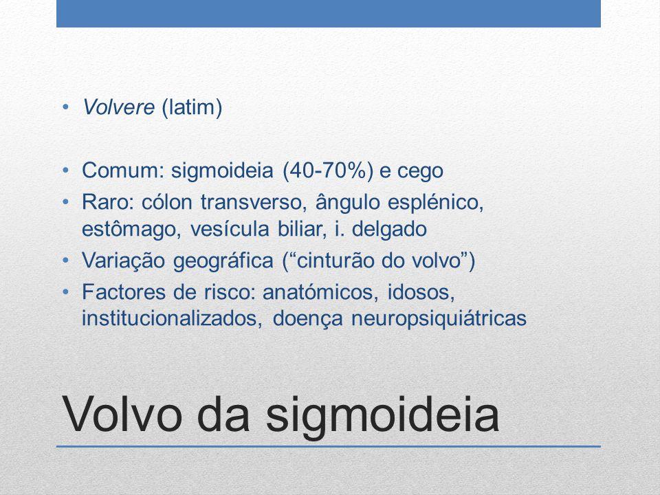 Volvo da sigmoideia Volvere (latim) Comum: sigmoideia (40-70%) e cego Raro: cólon transverso, ângulo esplénico, estômago, vesícula biliar, i. delgado