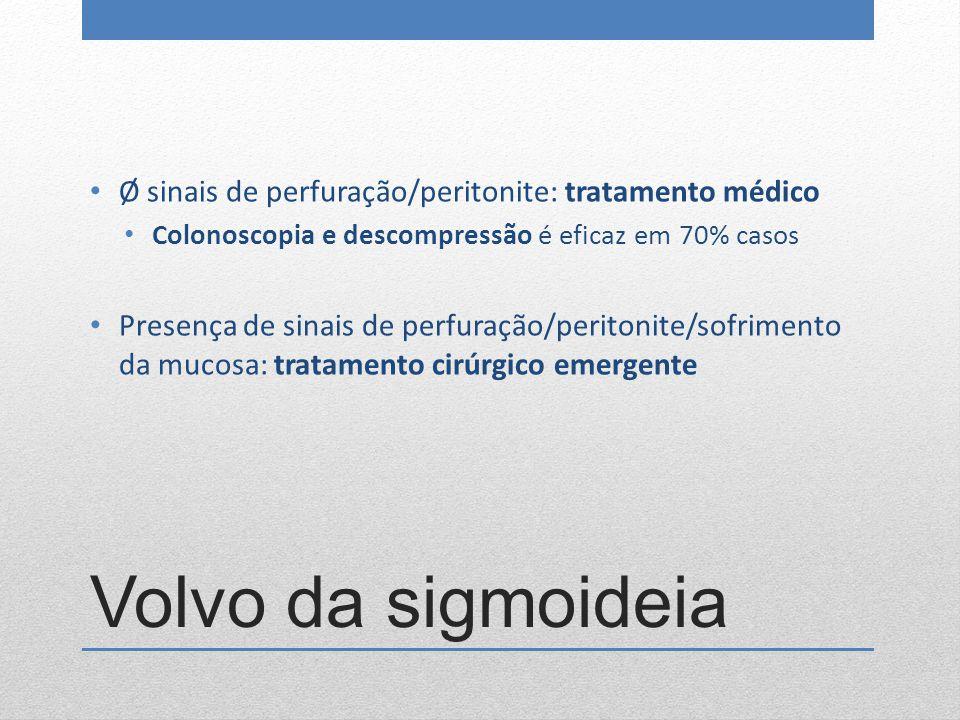 Volvo da sigmoideia Ø sinais de perfuração/peritonite: tratamento médico Colonoscopia e descompressão é eficaz em 70% casos Presença de sinais de perf