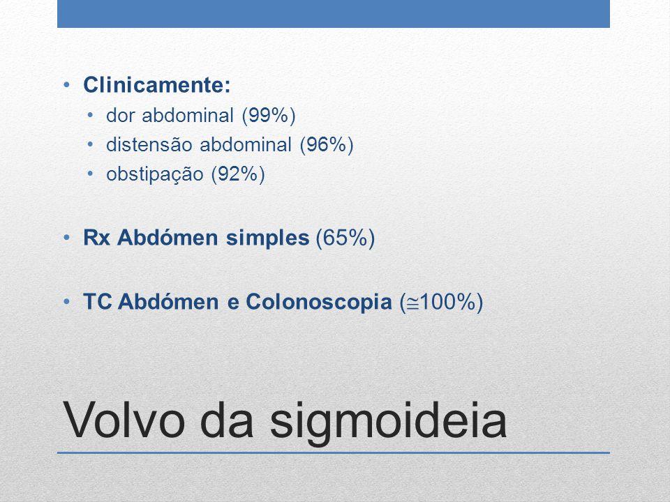 Volvo da sigmoideia Clinicamente: dor abdominal (99%) distensão abdominal (96%) obstipação (92%) Rx Abdómen simples (65%) TC Abdómen e Colonoscopia (