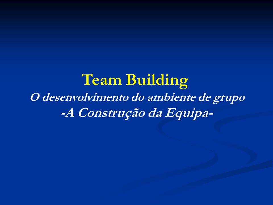 Team Building O desenvolvimento do ambiente de grupo -A Construção da Equipa-