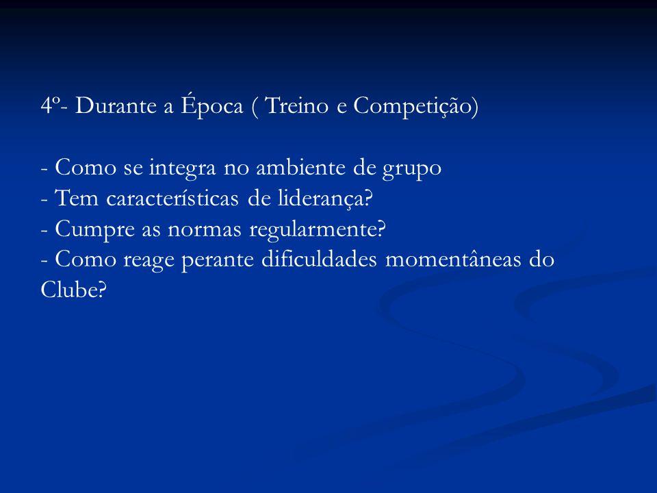 4º- Durante a Época ( Treino e Competição) - Como se integra no ambiente de grupo - Tem características de liderança? - Cumpre as normas regularmente?