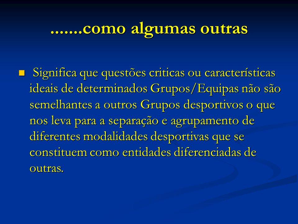 .......como algumas outras Significa que questões criticas ou características ideais de determinados Grupos/Equipas não são semelhantes a outros Grupo