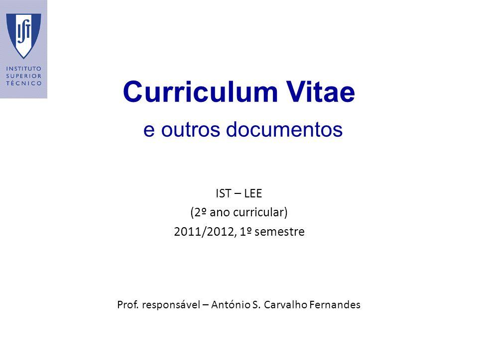 Curriculum Vitae e outros documentos IST – LEE (2º ano curricular) 2011/2012, 1º semestre Prof. responsável – António S. Carvalho Fernandes