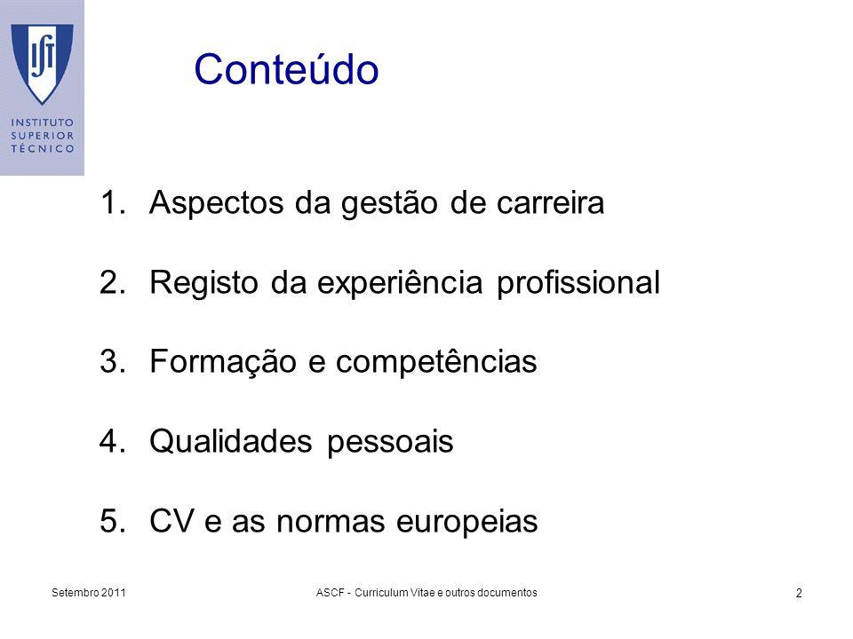 Setembro 2011ASCF - Curriculum Vitae e outros documentos 2 1.Aspectos da gestão de carreira 2.Registo da experiência profissional 3.Formação e competê