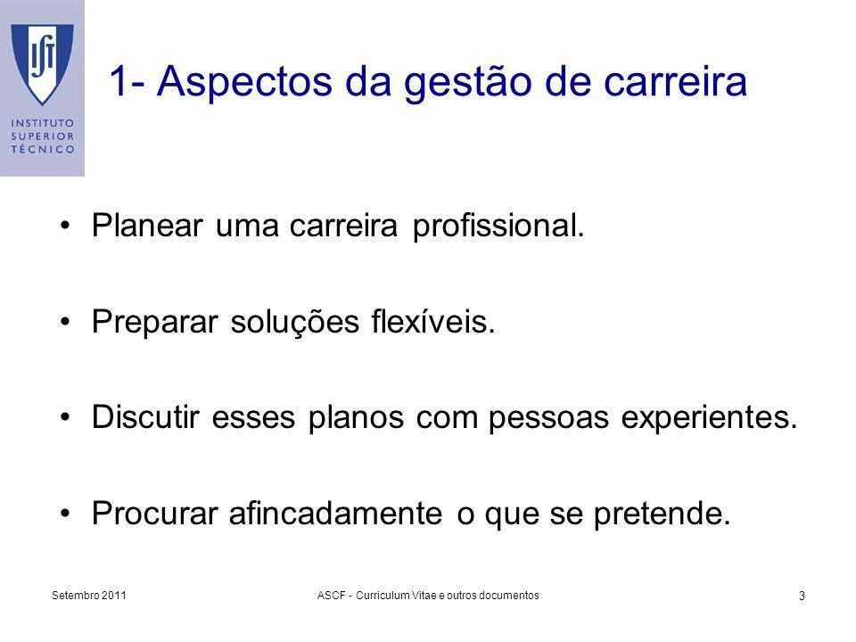 Setembro 2011ASCF - Curriculum Vitae e outros documentos 3 1- Aspectos da gestão de carreira Planear uma carreira profissional. Preparar soluções flex