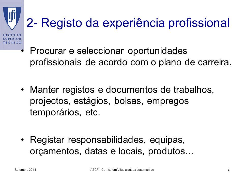 Setembro 2011ASCF - Curriculum Vitae e outros documentos 4 2- Registo da experiência profissional Procurar e seleccionar oportunidades profissionais d