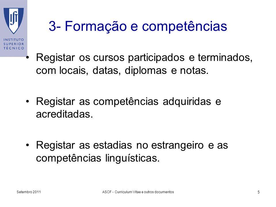 Setembro 2011ASCF - Curriculum Vitae e outros documentos 5 3- Formação e competências Registar os cursos participados e terminados, com locais, datas,