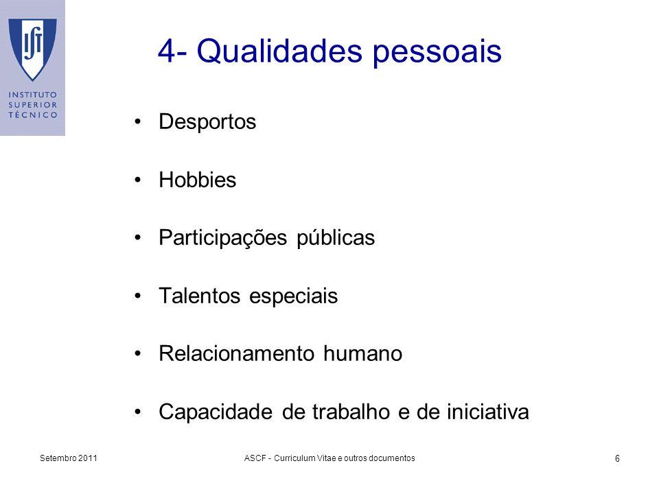 Setembro 2011ASCF - Curriculum Vitae e outros documentos 6 4- Qualidades pessoais Desportos Hobbies Participações públicas Talentos especiais Relacion
