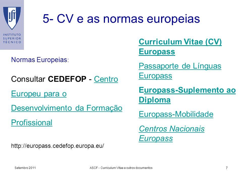 Setembro 2011ASCF - Curriculum Vitae e outros documentos 7 5- CV e as normas europeias Curriculum Vitae (CV) Europass Passaporte de Línguas Europass E