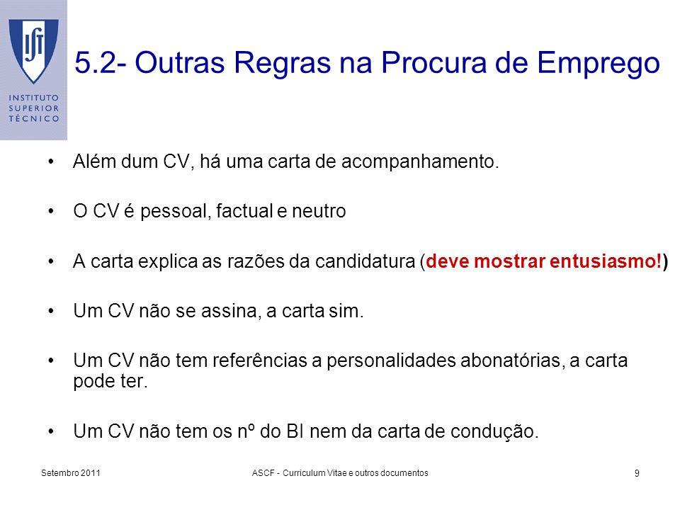 Setembro 2011ASCF - Curriculum Vitae e outros documentos 9 Além dum CV, há uma carta de acompanhamento. O CV é pessoal, factual e neutro A carta expli