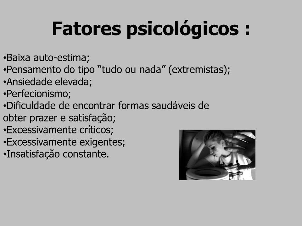 """Fatores psicológicos : Baixa auto-estima; Pensamento do tipo """"tudo ou nada"""" (extremistas); Ansiedade elevada; Perfecionismo; Dificuldade de encontrar"""