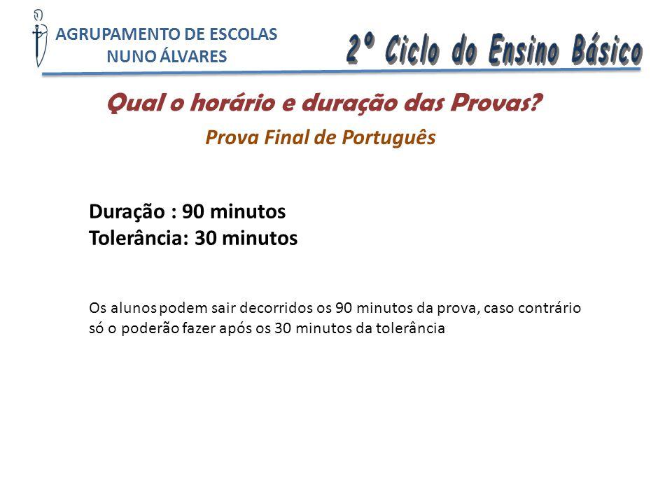 Qual o horário e duração das Provas? AGRUPAMENTO DE ESCOLAS NUNO ÁLVARES Prova Final de Português Duração : 90 minutos Tolerância: 30 minutos Os aluno
