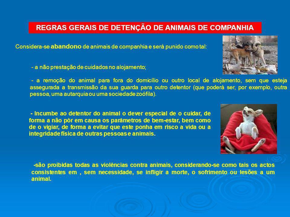 REGRAS GERAIS DE DETENÇÃO DE ANIMAIS DE COMPANHIA Considera-se abandono de animais de companhia e será punido como tal: - a não prestação de cuidados