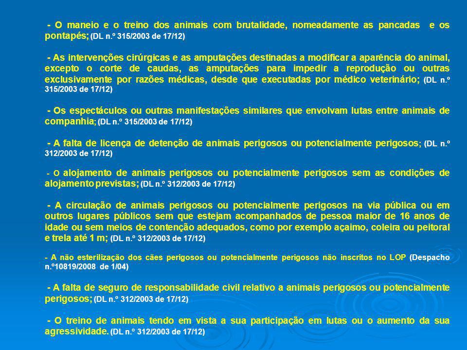 - O maneio e o treino dos animais com brutalidade, nomeadamente as pancadas e os pontapés; (DL n.º 315/2003 de 17/12) - As intervenções cirúrgicas e a