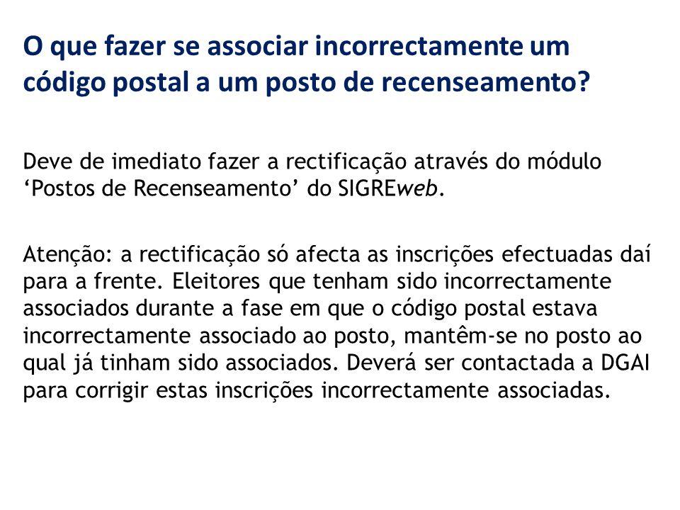 O que fazer se associar incorrectamente um código postal a um posto de recenseamento? Deve de imediato fazer a rectificação através do módulo 'Postos