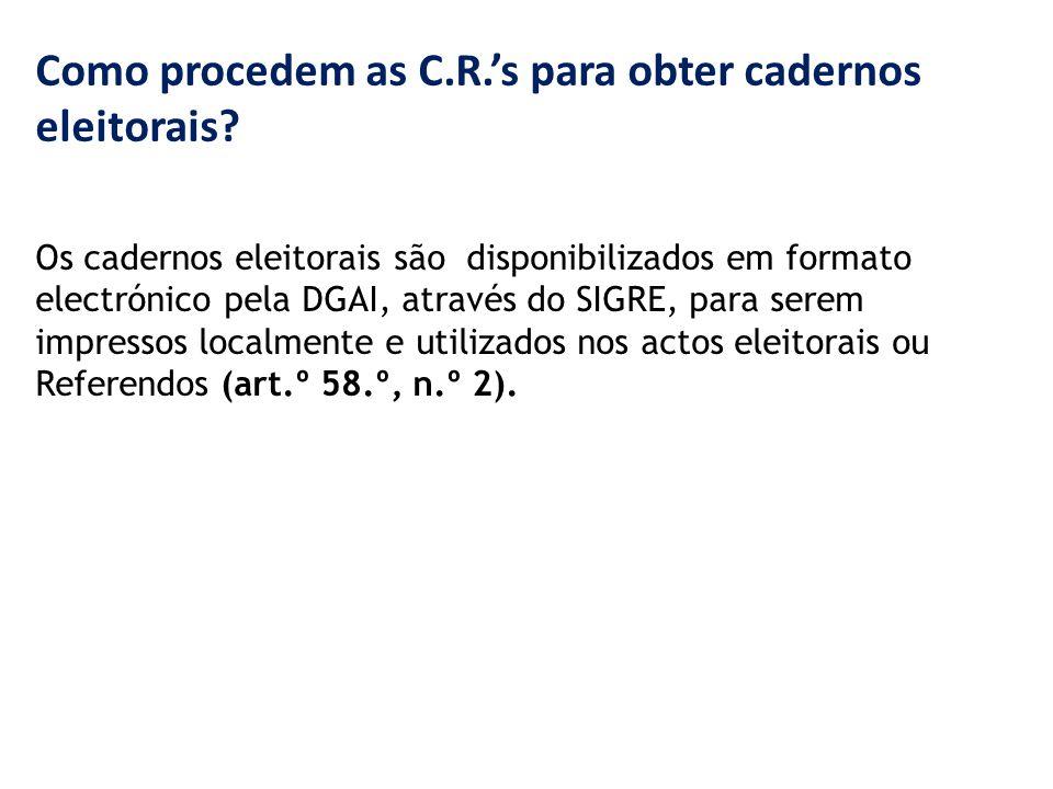 Como procedem as C.R.'s para obter cadernos eleitorais? Os cadernos eleitorais são disponibilizados em formato electrónico pela DGAI, através do SIGRE