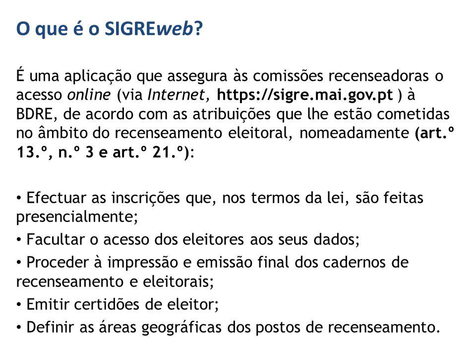 O que é o SIGREweb? É uma aplicação que assegura às comissões recenseadoras o acesso online (via Internet, https://sigre.mai.gov.pt ) à BDRE, de acord