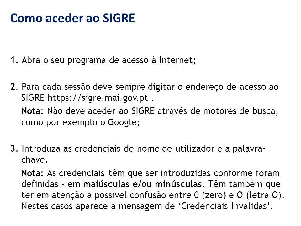 Como aceder ao SIGRE 1. Abra o seu programa de acesso à Internet; 2. Para cada sessão deve sempre digitar o endereço de acesso ao SIGRE https://sigre.