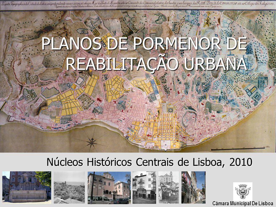 PLANOS DE PORMENOR DE REABILITAÇÃO URBANA Núcleos Históricos Centrais de Lisboa, 2010 Câmara Municipal De Lisboa