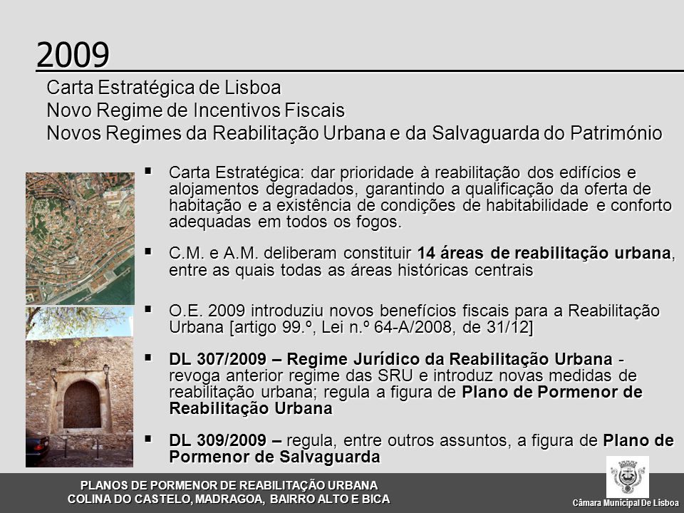 2009.  Carta Estratégica: dar prioridade à reabilitação dos edifícios e alojamentos degradados, garantindo a qualificação da oferta de habitação e a