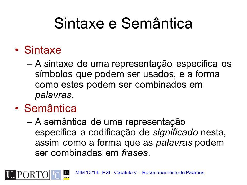 MIM 13/14 - PSI - Capítulo V – Reconhecimento de Padrões Sintaxe e Semântica Sintaxe –A sintaxe de uma representação especifica os símbolos que podem