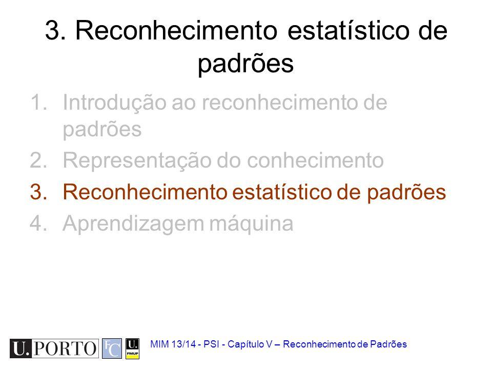 MIM 13/14 - PSI - Capítulo V – Reconhecimento de Padrões 3. Reconhecimento estatístico de padrões 1.Introdução ao reconhecimento de padrões 2.Represen