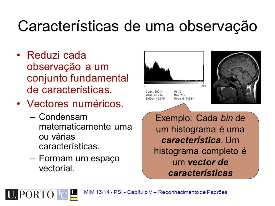 MIM 13/14 - PSI - Capítulo V – Reconhecimento de Padrões Características de uma observação Reduzi cada observação a um conjunto fundamental de caracte