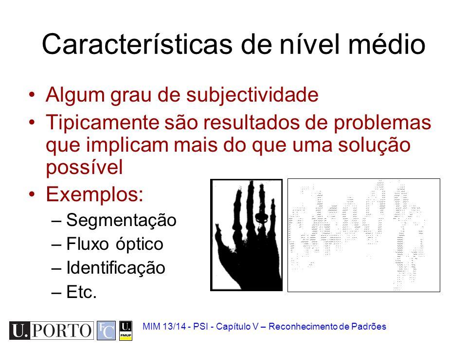 MIM 13/14 - PSI - Capítulo V – Reconhecimento de Padrões Algum grau de subjectividade Tipicamente são resultados de problemas que implicam mais do que