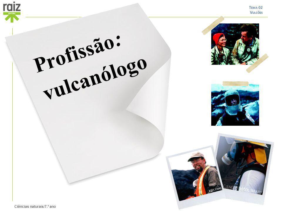Ciências naturais/7.º ano T EMA 02 V ULCÕES Profissão : vulcanólogo Ken Hon