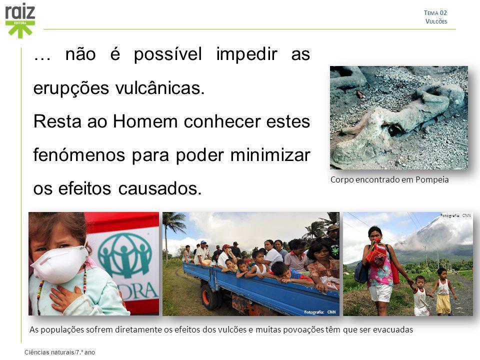 Ciências naturais/7.º ano T EMA 02 V ULCÕES … não é possível impedir as erupções vulcânicas.