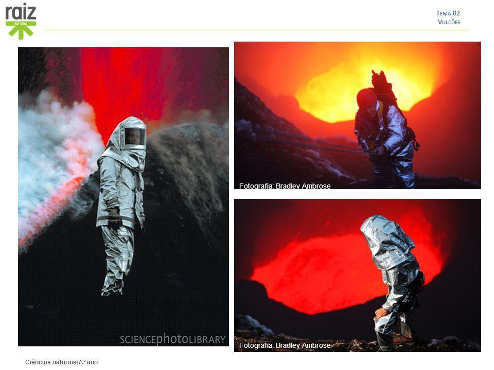 Ciências naturais/7.º ano T EMA 02 V ULCÕES Fotografia: Bradley Ambrose