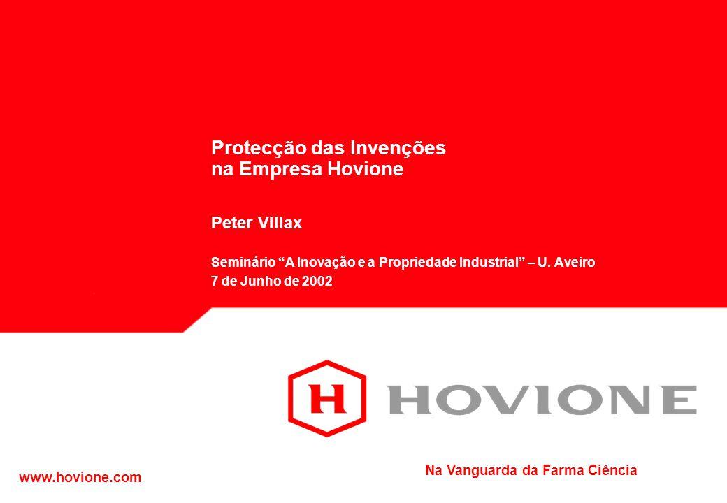 Na Vanguarda da Farma Ciência www.hovione.com Protecção das Invenções na Empresa Hovione Peter Villax Seminário A Inovação e a Propriedade Industrial – U.