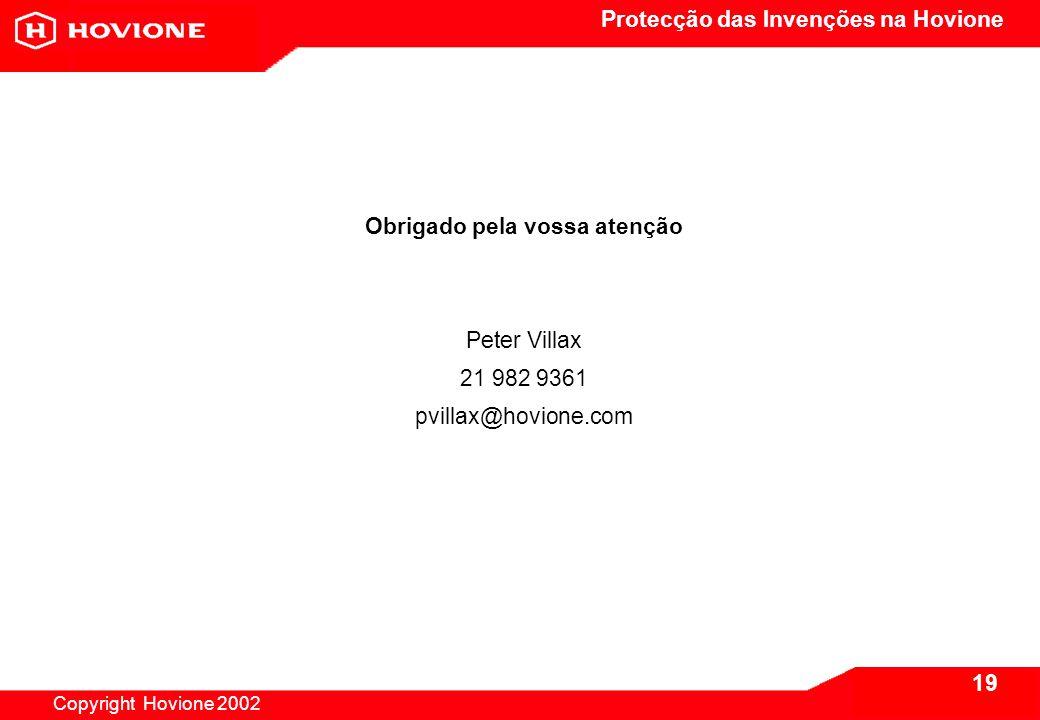 Protecção das Invenções na Hovione Copyright Hovione 2002 19 Obrigado pela vossa atenção Peter Villax 21 982 9361 pvillax@hovione.com