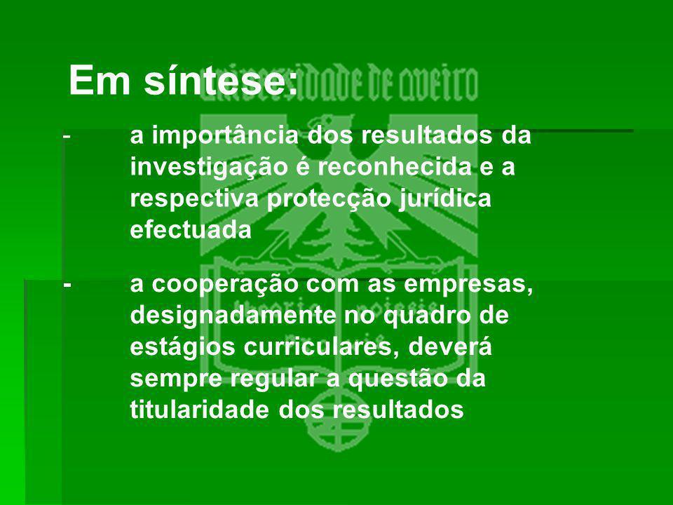 Em síntese: - a importância dos resultados da investigação é reconhecida e a respectiva protecção jurídica efectuada - a cooperação com as empresas, d