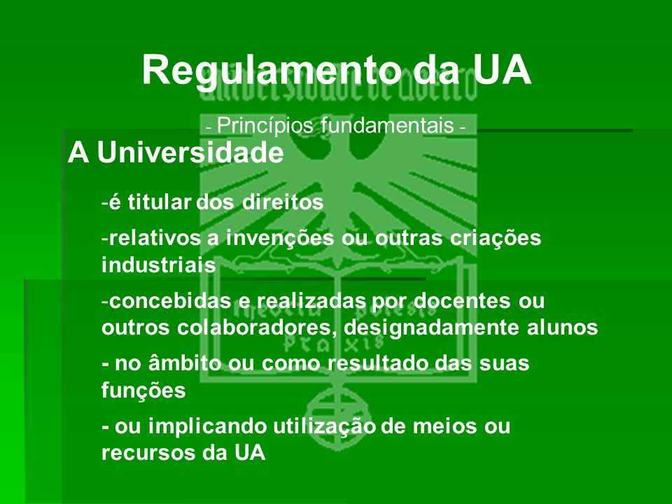 Regulamento da UA - Princípios fundamentais - A Universidade -é titular dos direitos -relativos a invenções ou outras criações industriais -concebidas