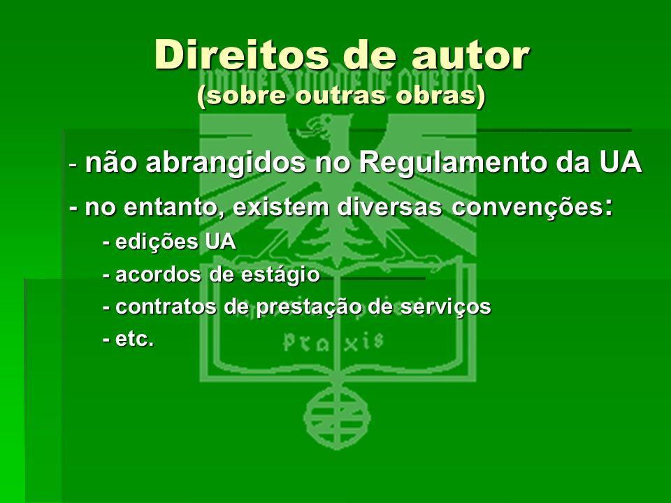 Direitos de autor (sobre outras obras) - não abrangidos no Regulamento da UA - no entanto, existem diversas convenções : - edições UA - acordos de est