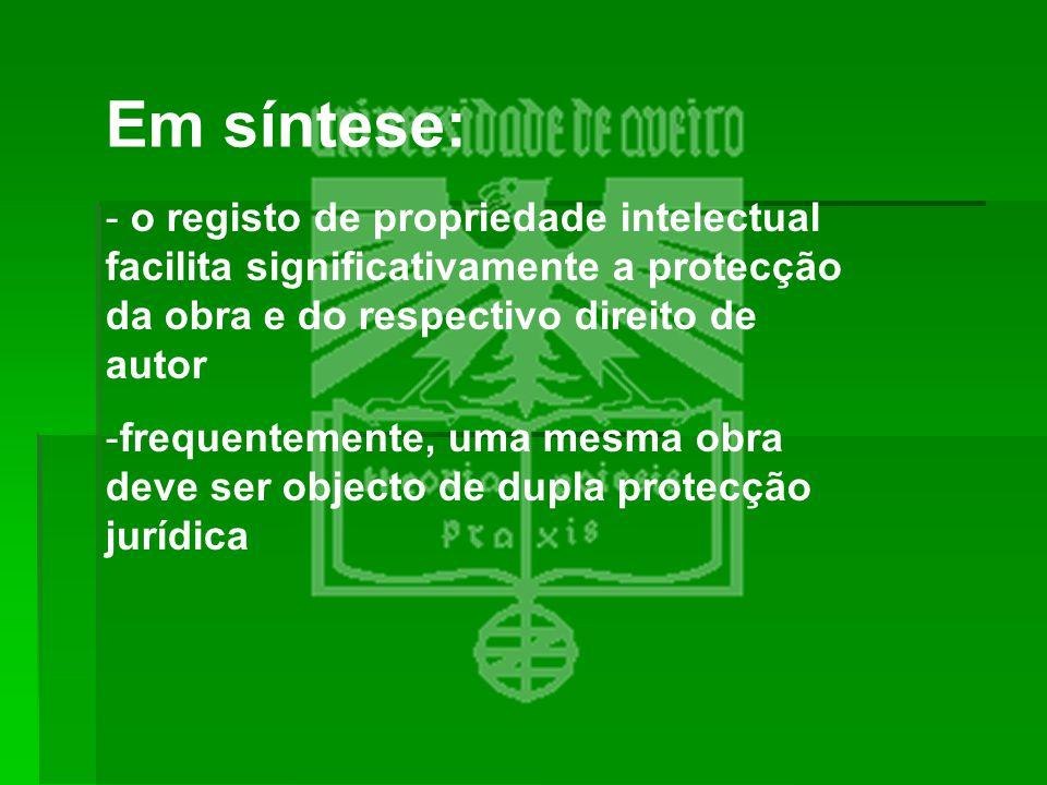 Em síntese: - o registo de propriedade intelectual facilita significativamente a protecção da obra e do respectivo direito de autor -frequentemente, u