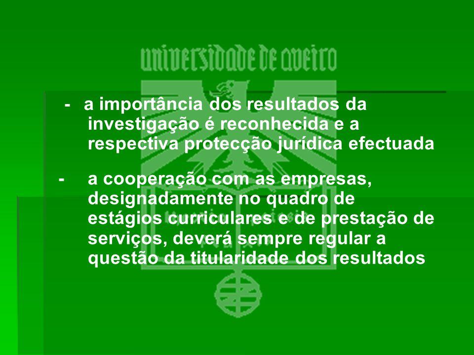 - a importância dos resultados da investigação é reconhecida e a respectiva protecção jurídica efectuada -a cooperação com as empresas, designadamente