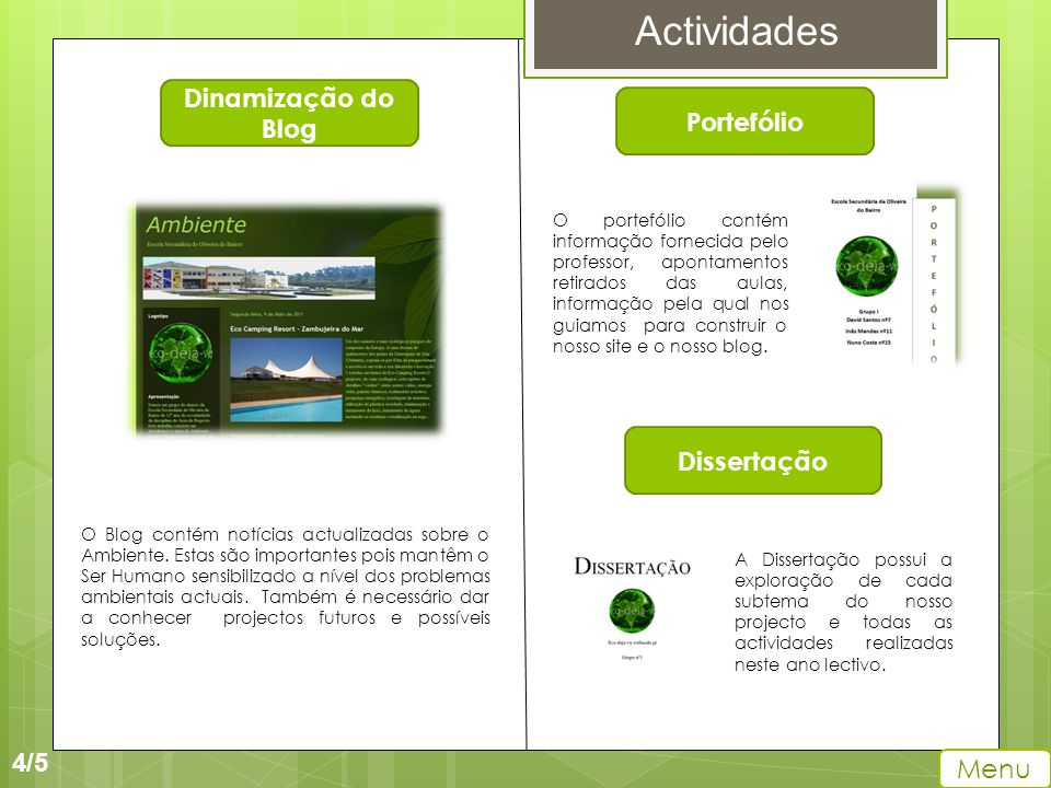 4/5 Menu Actividades Dinamização do Blog O Blog contém notícias actualizadas sobre o Ambiente. Estas são importantes pois mantêm o Ser Humano sensibil
