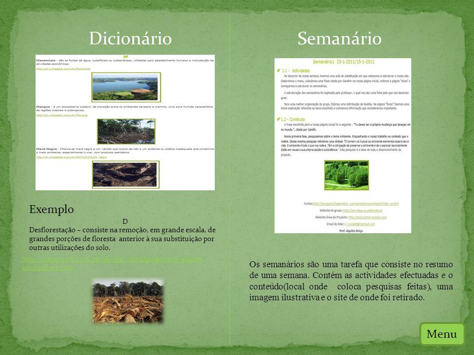 Dicionário Exemplo D Desflorestação – consiste na remoção, em grande escala, de grandes porções de floresta anterior à sua substituição por outras utilizações do solo.