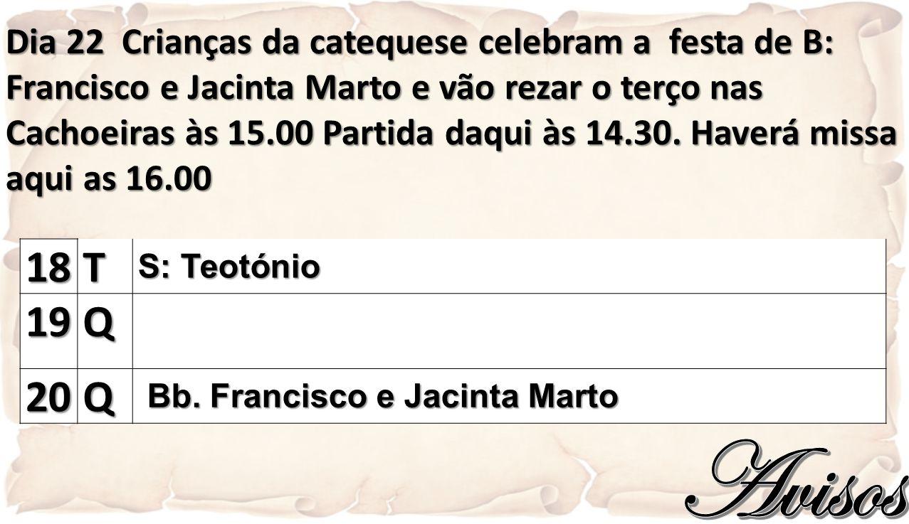 Dia 22 Crianças da catequese celebram a festa de B: Francisco e Jacinta Marto e vão rezar o terço nas Cachoeiras às 15.00 Partida daqui às 14.30. Have