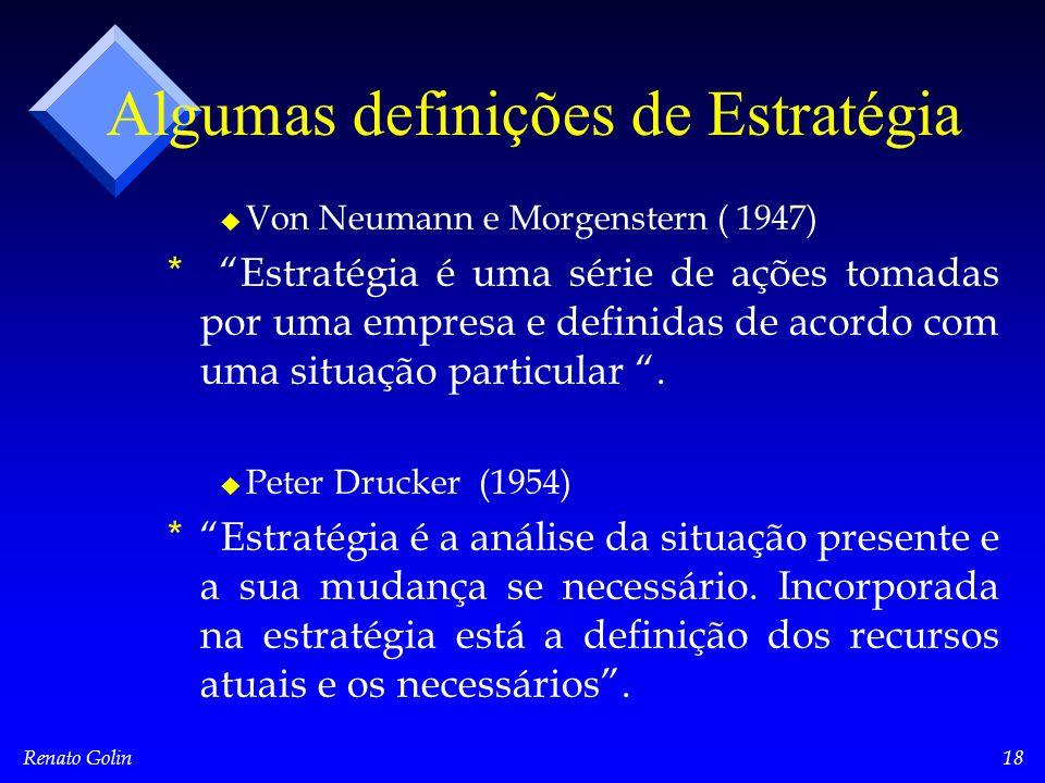 Renato Golin18 Algumas definições de Estratégia u u Von Neumann e Morgenstern ( 1947) * * Estratégia é uma série de ações tomadas por uma empresa e definidas de acordo com uma situação particular .