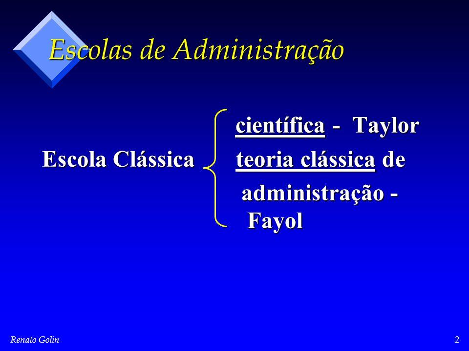 Renato Golin2 científica - Taylor científica - Taylor Escola Clássica teoria clássica de Escola Clássica teoria clássica de administração - Fayol administração - Fayol Escolas de Administração
