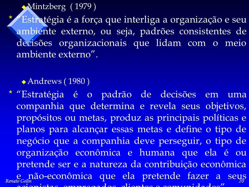 Renato Golin20 u u Mintzberg ( 1979 ) * * Estratégia é a força que interliga a organização e seu ambiente externo, ou seja, padrões consistentes de decisões organizacionais que lidam com o meio ambiente externo .