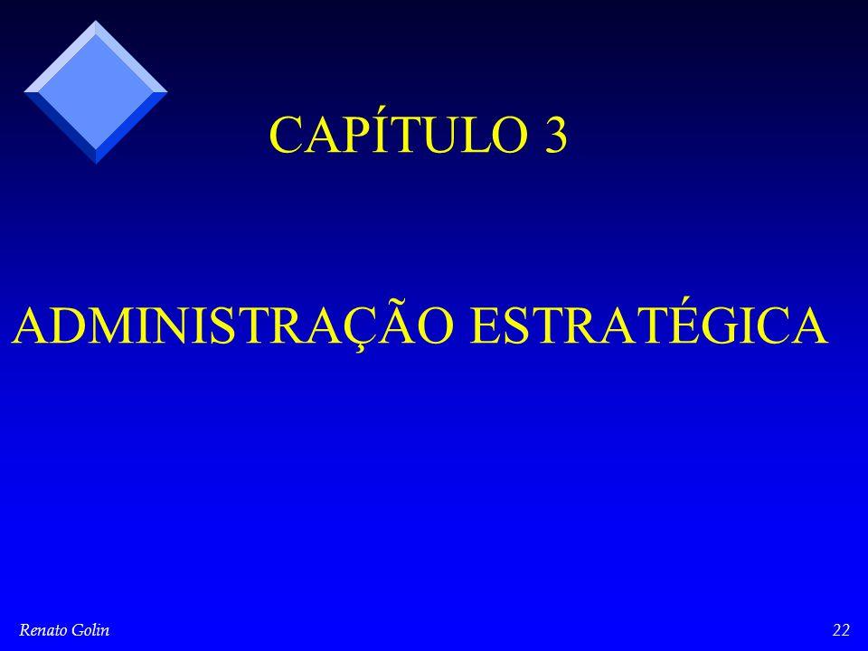 Renato Golin22 CAPÍTULO 3 ADMINISTRAÇÃO ESTRATÉGICA